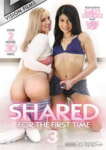 Shared For The First Time 3 (2018) Film Erotic Online